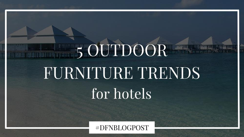 Outdoor furniture trends for hotels-DFN