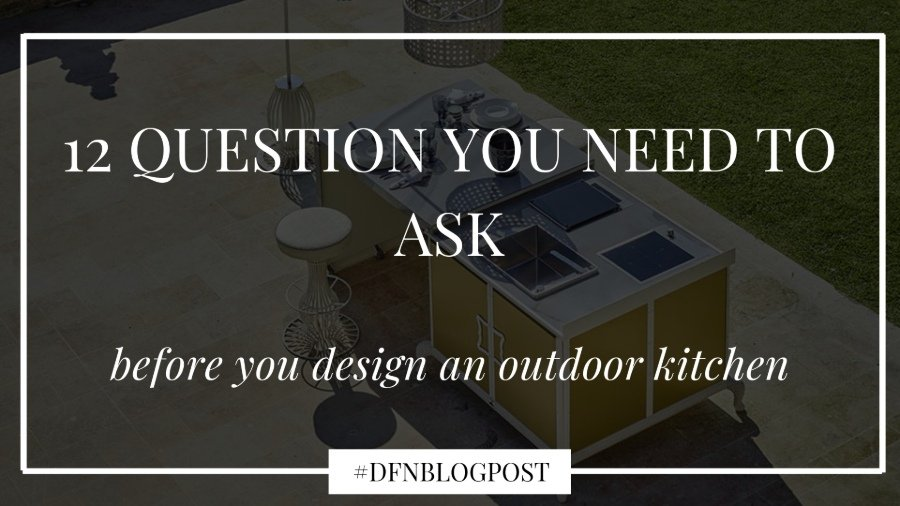 12 questions you need to ask before you design an outdoor kitchen