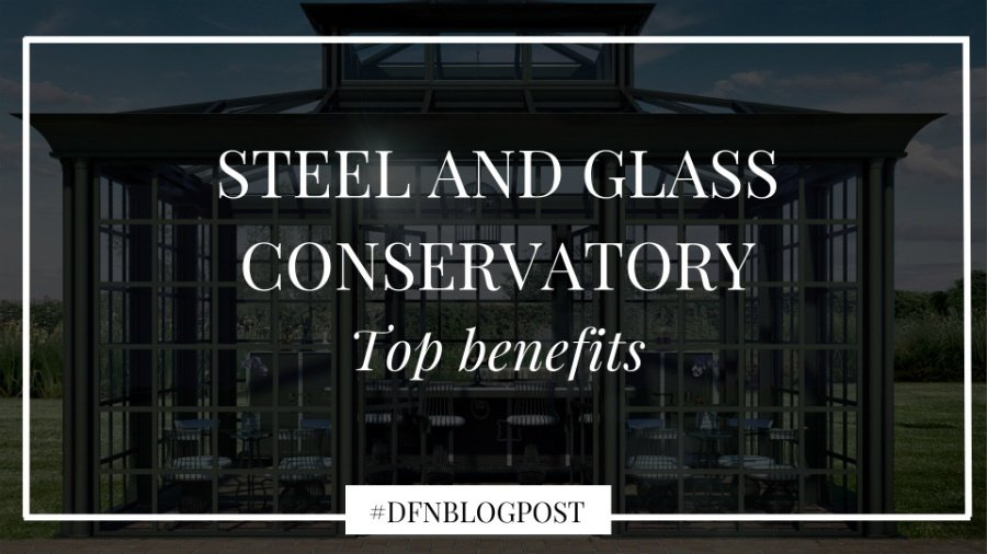 Top benefits of a steel and glass Conservatory-5