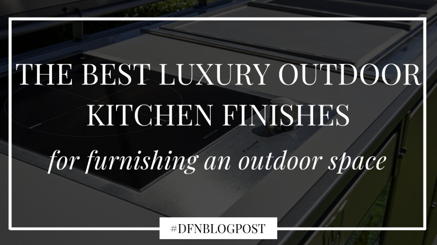 The best luxury outdoor kitchen finishes for furnishing an outdoor space 0