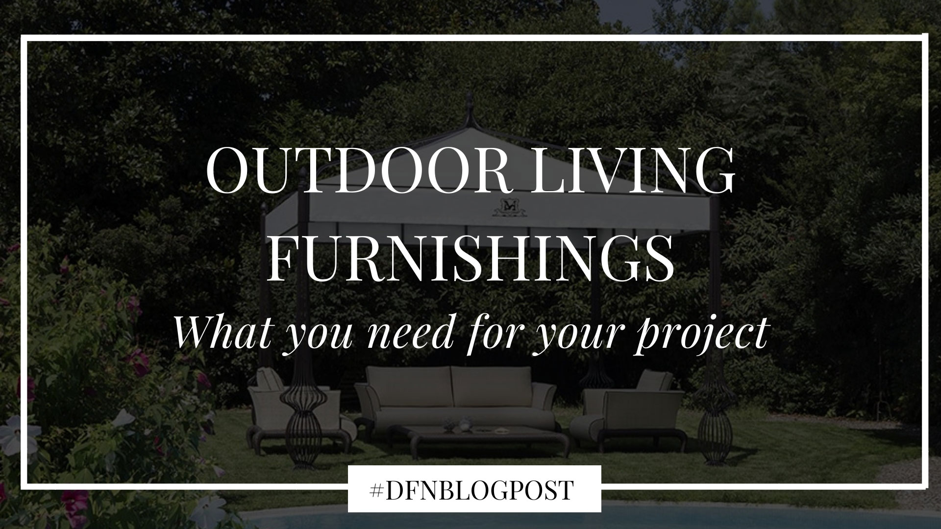 10 outdoor living furnishings you need for your project 1