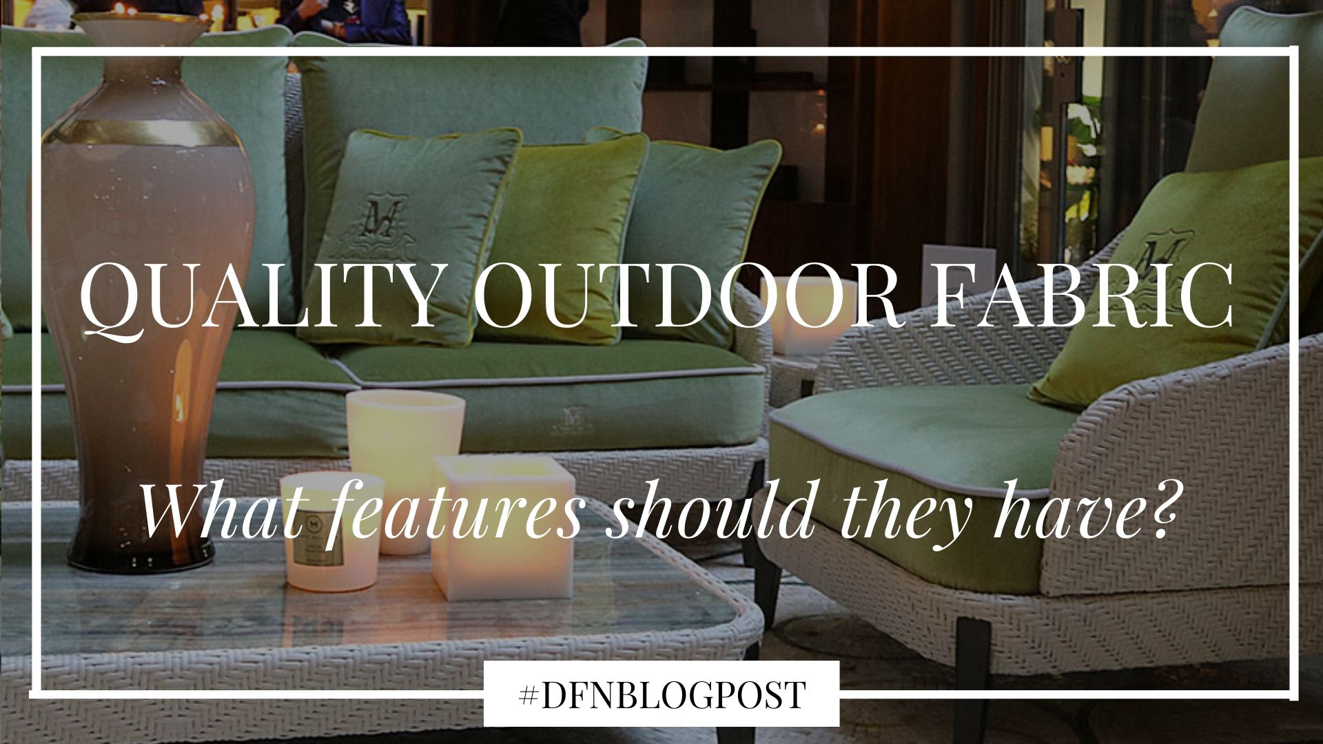 What features should quality outdoor fabric have?