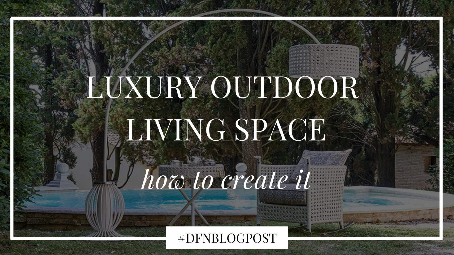 How do you create the perfect luxury outdoor living space 1