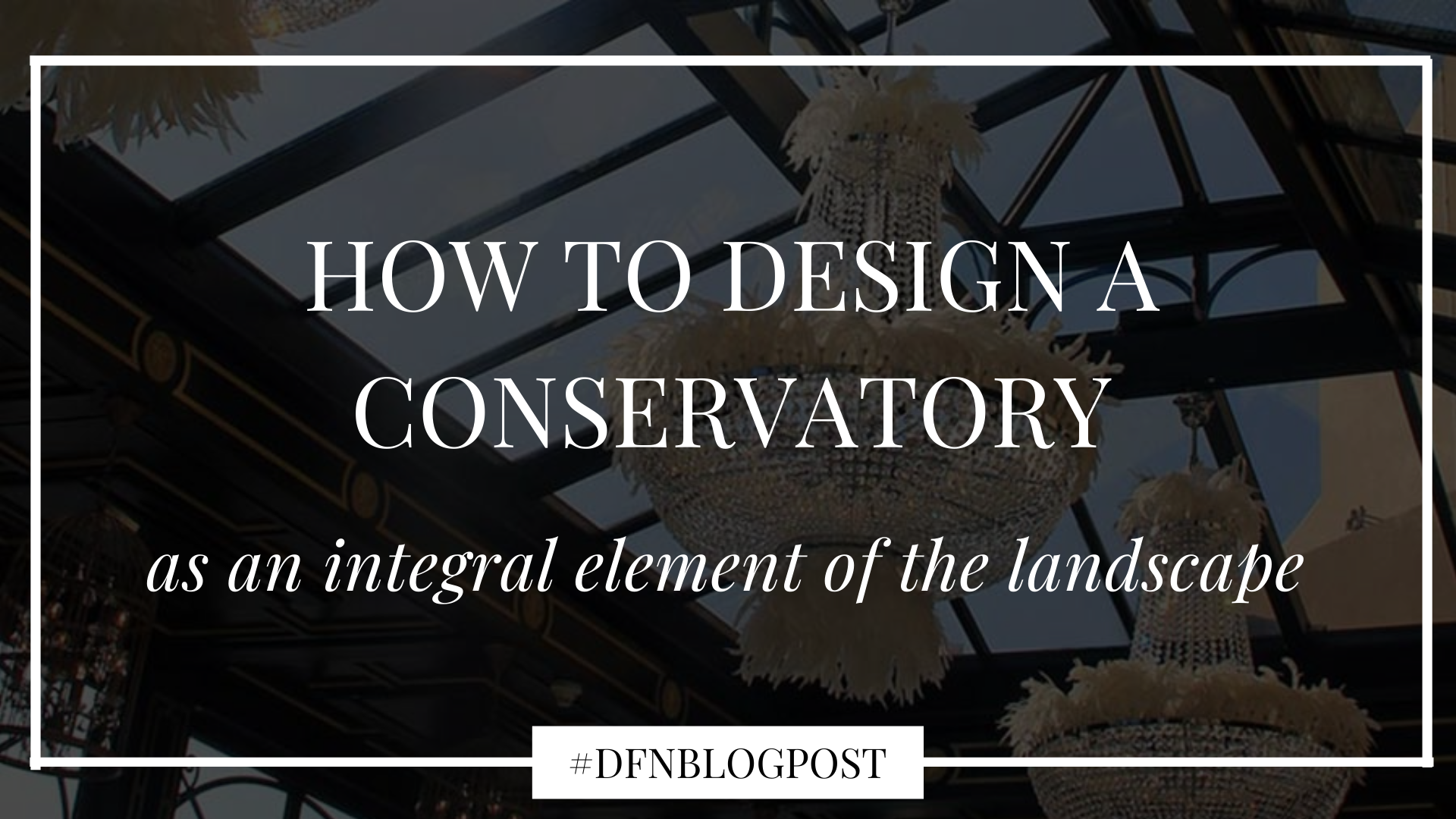 How to design a conservatory as an integral element of the landscape
