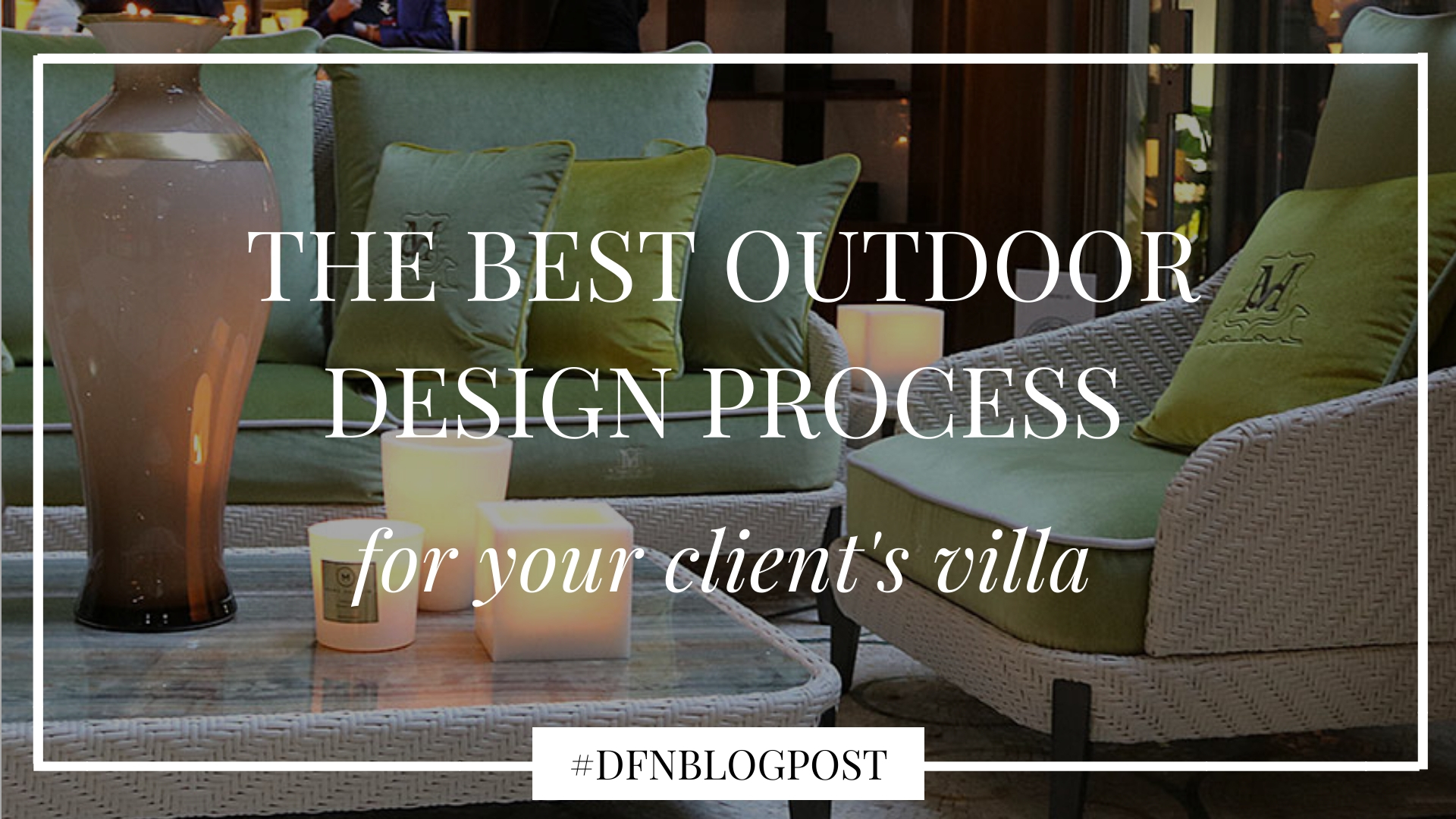 The best outdoor design process for your clients' villa 1