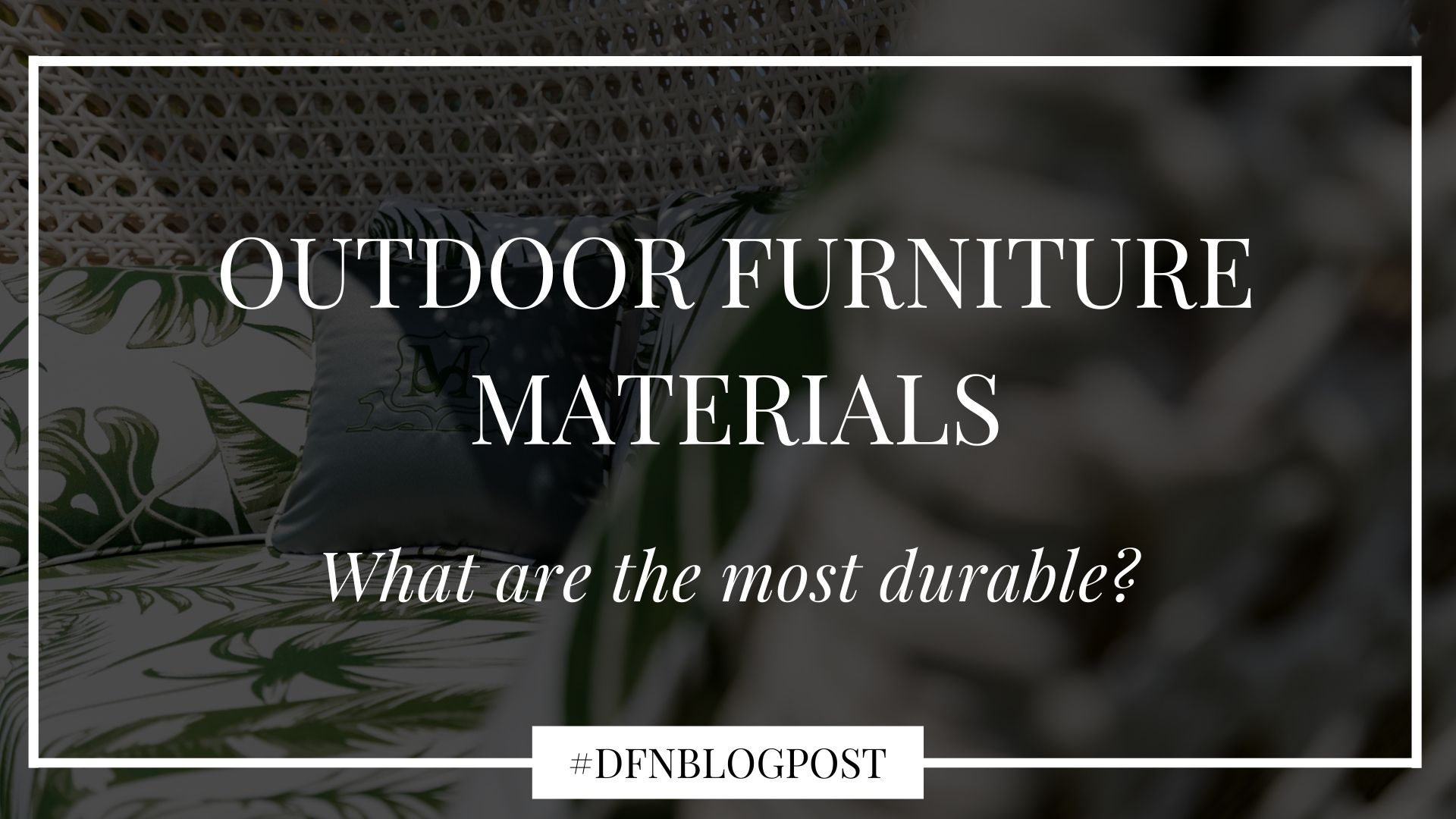 dfn-outdoor-furniture-materials-main-cover