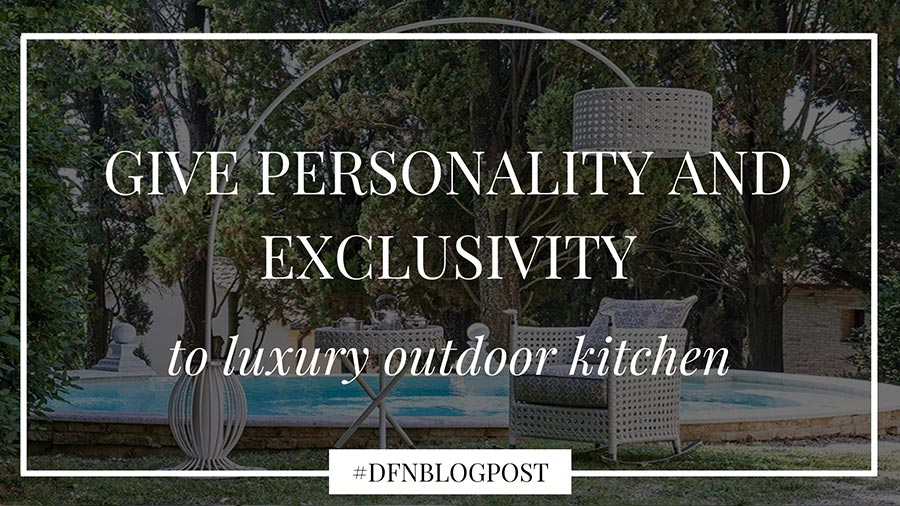 Give personality and exclusivity to luxury outdoor kitchen designs with DFN solutions 9