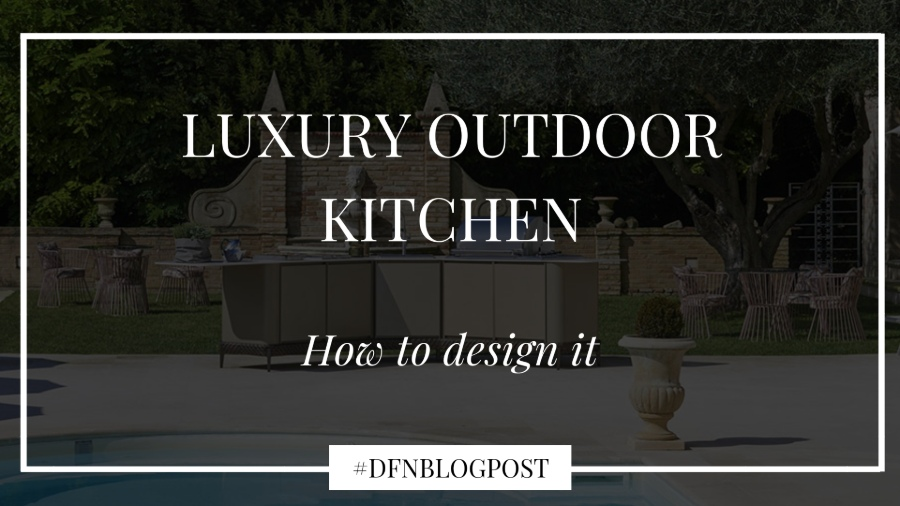 How to design a luxury outdoor kitchen 1