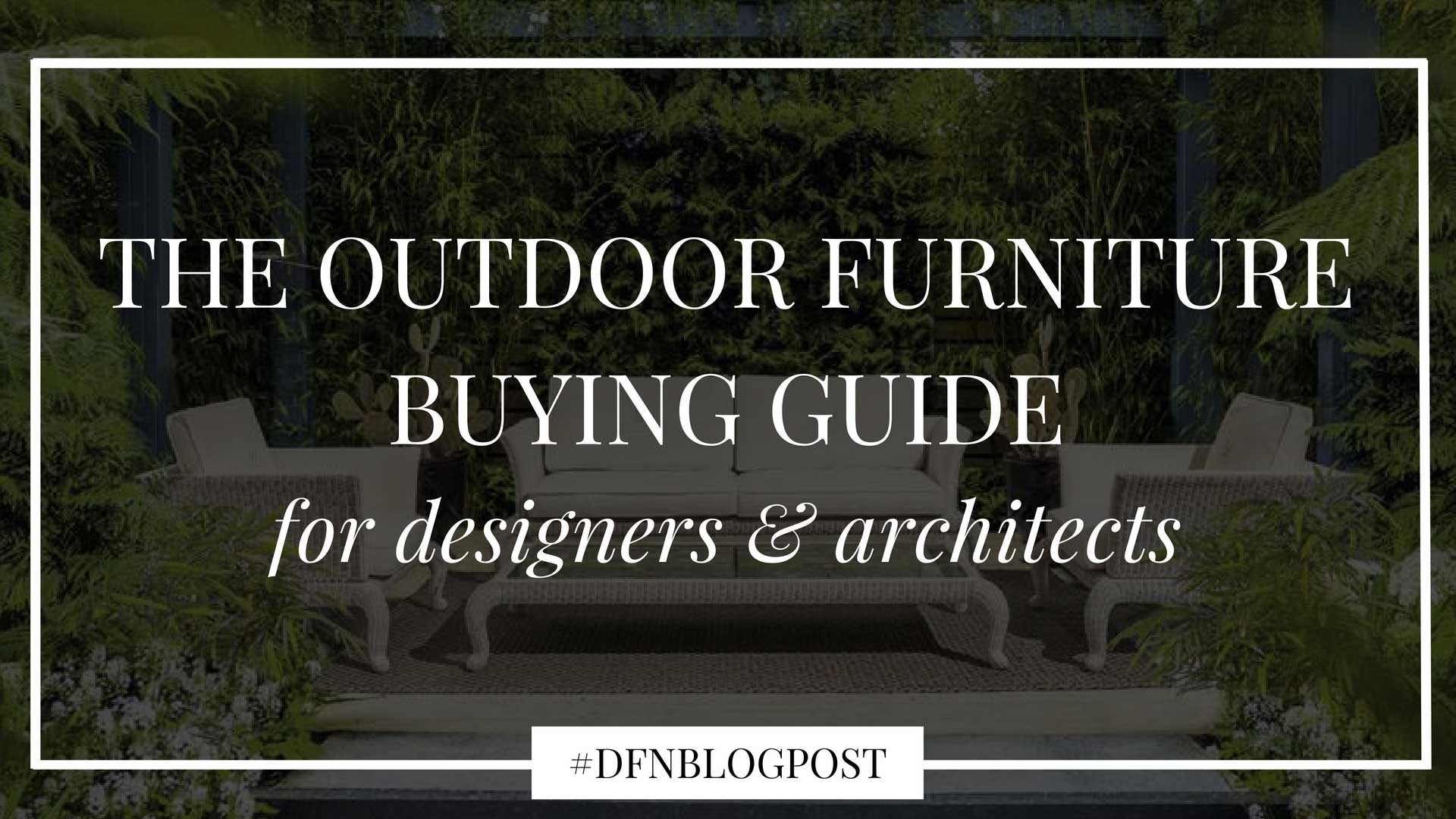 The luxury outdoor furniture buying guide for architects experts