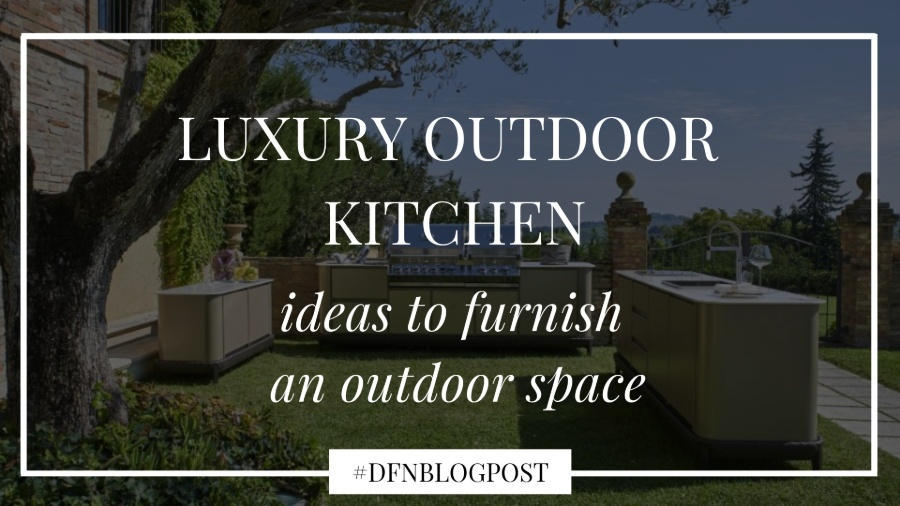 Luxury outdoor kitchen: ideas to furnish an outdoor space 1