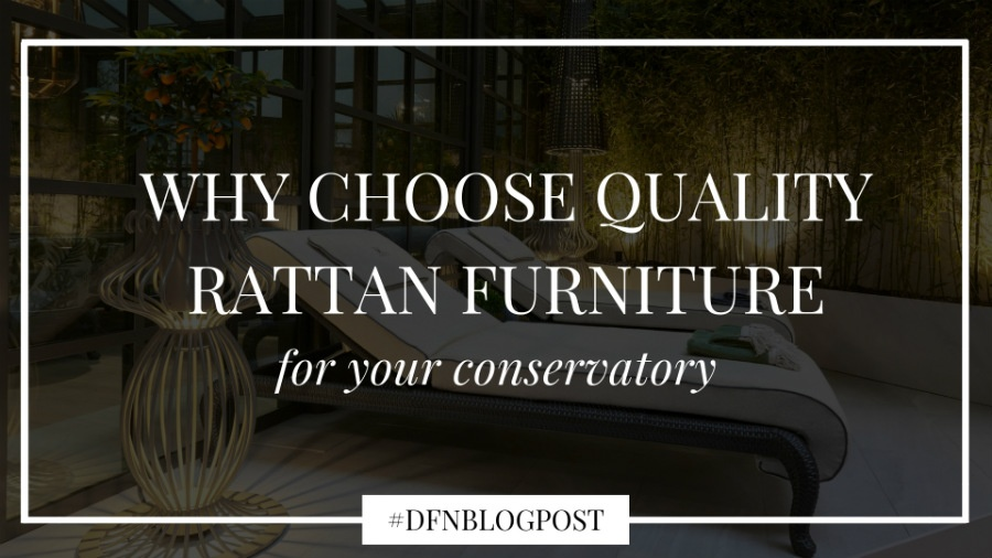why to choose quality rattan furniture for your conservatory